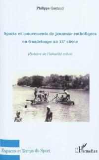 Sports et mouvements de jeunesse catholiques en Guadeloupe au XXe siècle
