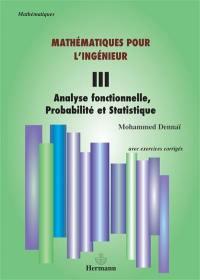 Mathématiques pour l'ingénieur. Volume 3, Analyse fonctionnelle, probabilité et statistique