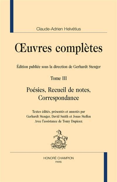 Oeuvres complètes. Volume 3, Poésie, recueil de notes, correspondance
