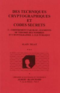 Des techniques cryptographiques et codes secrets. Volume 3, Chiffrement par bloc, éléments de théorie des nombres et cryptographie à clé publique