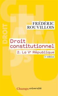 Droit constitutionnel. Volume 2, La Ve République