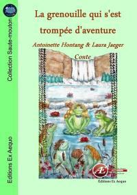 La grenouille qui s'est trompée d'aventure : conte