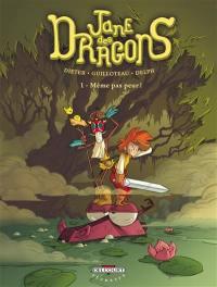 Jane des dragons. Volume 1, Même pas peur !