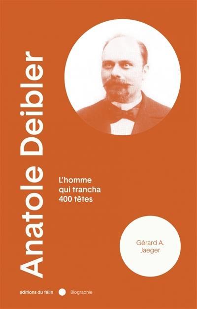 Anatole Deibler (1863-1939) : l'homme qui trancha 400 têtes