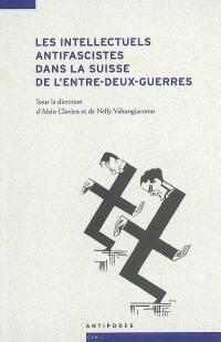 Les intellectuels antifascistes dans la Suisse de l'entre-deux-guerres