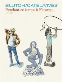 Les cahiers Aire libre. Volume 5, Pendant ce temps à Fécamp...