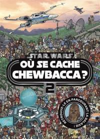 Où se cache Chewbacca ?. Vol. 2