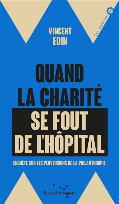 Quand la charité se fout de l'hôpital : enquête sur les perversions de la philanthropie
