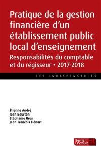 Pratique de la gestion financière d'un établissement public local d'enseignement : responsabilités du comptable et du régisseur : 2017-2018