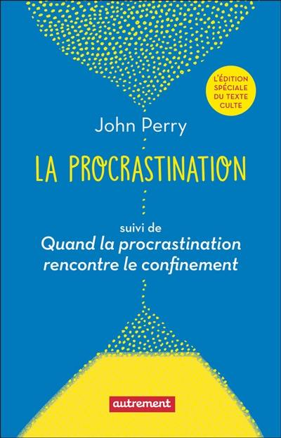 La procrastination; Suivi de Quand la procrastination rencontre le confinement