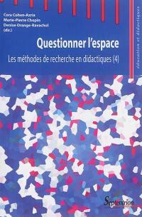 Les méthodes de recherche en didactiques. Volume 4, Questionner l'espace