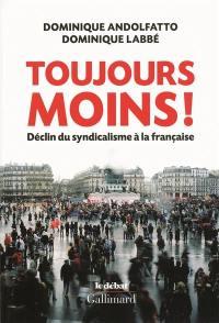 Toujours moins ! : déclin du syndicalisme à la française