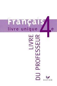 Français, 4e : livre unique : livre du professeur