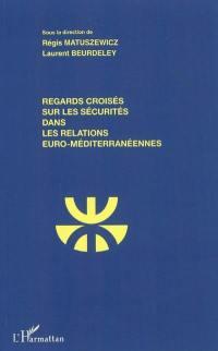 Regards croisés sur les sécurités dans les relations euro-méditerranéennes