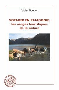 Voyager en Patagonie, les usages touristiques de la nature