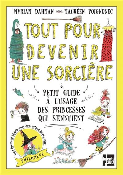 Tout pour devenir une sorcière : petit guide à l'usage des princesses qui s'ennuient