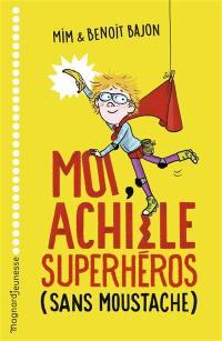 Moi, Achille superhéros (sans moustache)