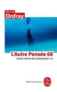 Contre-histoire de la philosophie. Volume 11, L'autre pensée 68