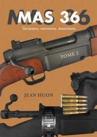 MAS 36. Volume 2, Variantes, entretien, munitions