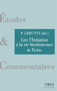 Lire L'initiation à la vie bienheureuse de Fichte