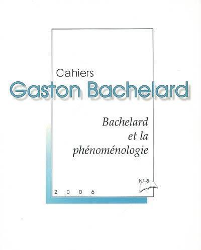 Cahiers Gaston Bachelard. n° 8, Bachelard et la phénoménologie