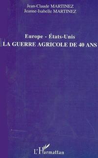Europe-Etats-Unis, la guerre agricole de 40 ans