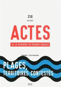 Actes de la recherche en sciences sociales. n° 218, Plages, territoires contestés