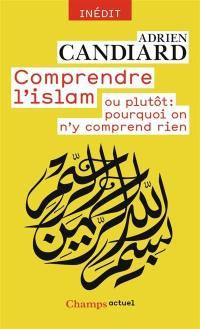 Comprendre l'islam ou plutôt