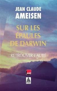 Sur les épaules de Darwin, sur les épaules des géants, Retrouver l'aube