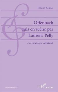 Offenbach mis en scène par Laurent Pelly