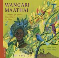 Wangari Maathai, la femme qui plante des millions d'arbres