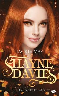 Shayne Davies. Vol. 3. Elle, rageante et parfaite