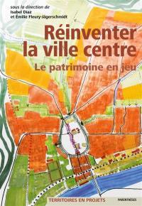 Réinventer la ville centre