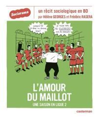 L'amour du maillot : une saison en ligue 2 : un récit sociologique en BD