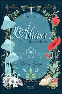 Aliénor fille de Merlin. Volume 1,