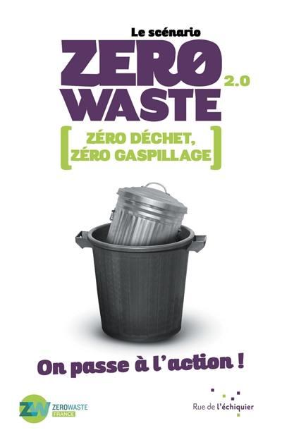 Le scénario zero waste 2.0 : zéro déchet, zéro gaspillage : on passe à l'action !