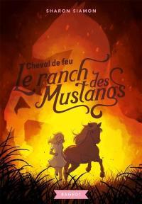 Le ranch des Mustangs. Volume 2, Cheval de feu