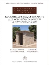 Les monuments d'Amenhotep Ier à Karnak. Volume 1, La chapelle de barque en calcite aux noms d'Amenhotep Ier et de Thoutmosis Ier