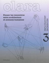 Clara : architecture, recherche. n° 3, Penser les rencontres entre architecture et sciences humaines