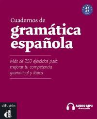 Cuadernos de gramatica espanola A1-B1 : mas de 100 ejercicios para mejorar tu competencia gramatical y léxica