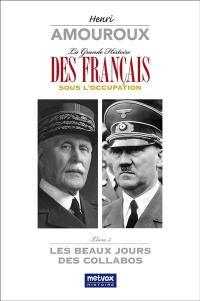 La grande histoire des Français sous l'Occupation. Volume 3, Les beaux jours des collabos