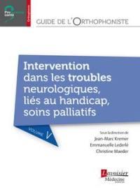 Guide de l'orthophoniste. Volume 5, Intervention dans les troubles neurologiques, liés au handicap, soins palliatifs