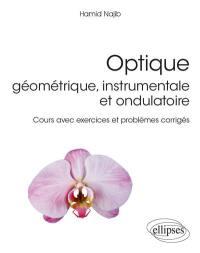 Optique géométrique, instrumentale et ondulatoire