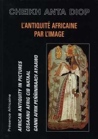 L'Antiquité africaine par l'image = African antiquity in pictures = Cosaanu afrig cib nataal = Ganni afrik penniniraadi ayaawo