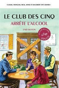 Le club des Cinq à l'âge adulte, Le club des Cinq arrête l'alcool