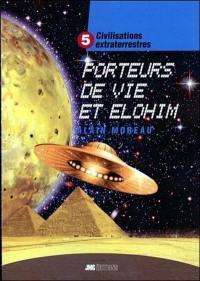 Civilisations extraterrestres. Volume 5, Porteurs de vie et Elohim