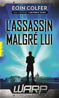 WARP. Volume 1, L'assassin malgré lui