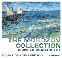 The Morozov collection : icons of modern art, exhibition catalogue : exhibition, Paris, Fondation Louis Vuitton, September 22nd 2021 to February 22nd 2022