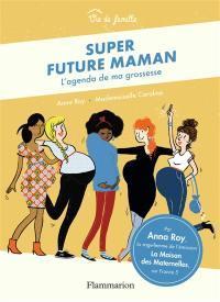 Super future maman : l'agenda de ma grossesse