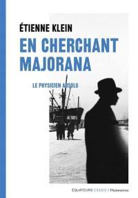 En cherchant Majorana